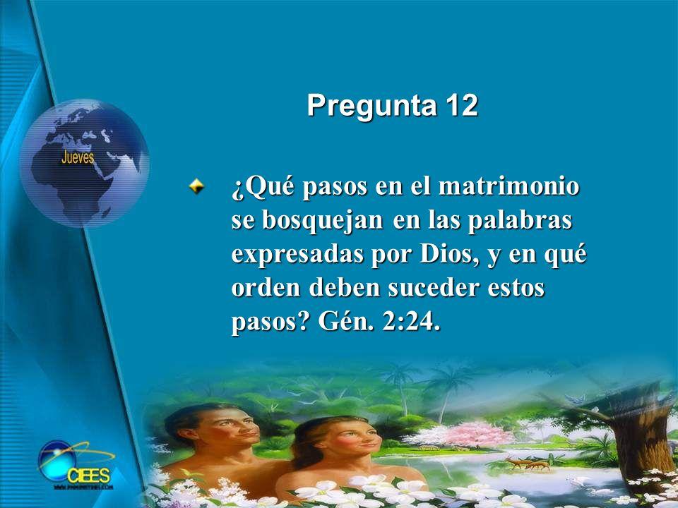 Pregunta 12 ¿Qué pasos en el matrimonio se bosquejan en las palabras expresadas por Dios, y en qué orden deben suceder estos pasos.