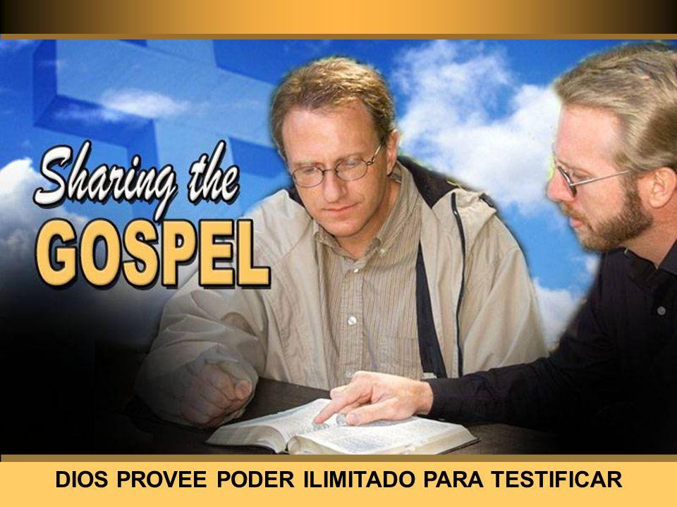 DIOS PROVEE PODER ILIMITADO PARA TESTIFICAR