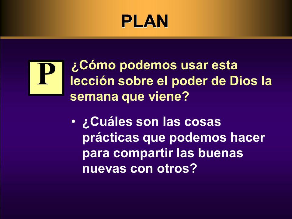 PLAN ¿Cómo podemos usar esta lección sobre el poder de Dios la semana que viene P.