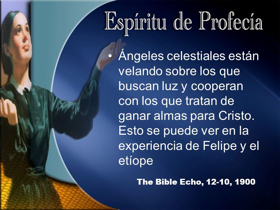 Ángeles celestiales están velando sobre los que buscan luz y cooperan con los que tratan de ganar almas para Cristo. Esto se puede ver en la experiencia de Felipe y el etíope