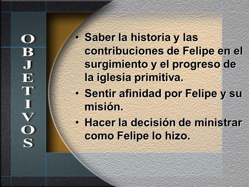 Saber la historia y las contribuciones de Felipe en el surgimiento y el progreso de la iglesia primitiva.