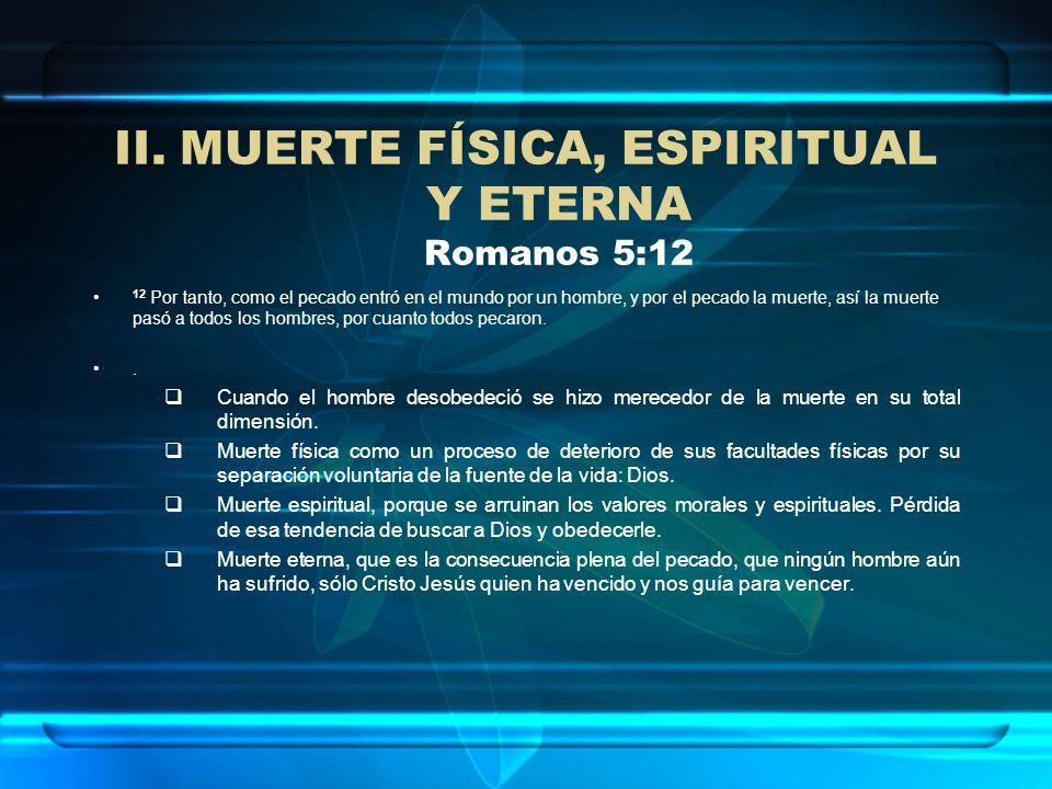 MUERTE FÍSICA, ESPIRITUAL Y ETERNA Romanos 5:12