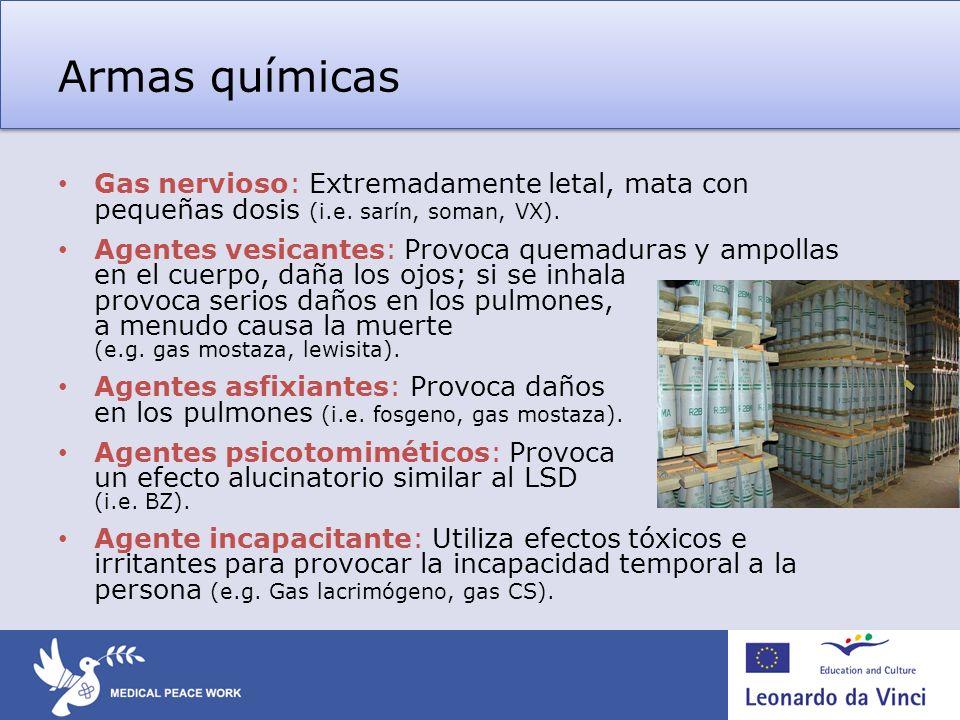 Armas químicas Gas nervioso: Extremadamente letal, mata con pequeñas dosis (i.e. sarín, soman, VX).