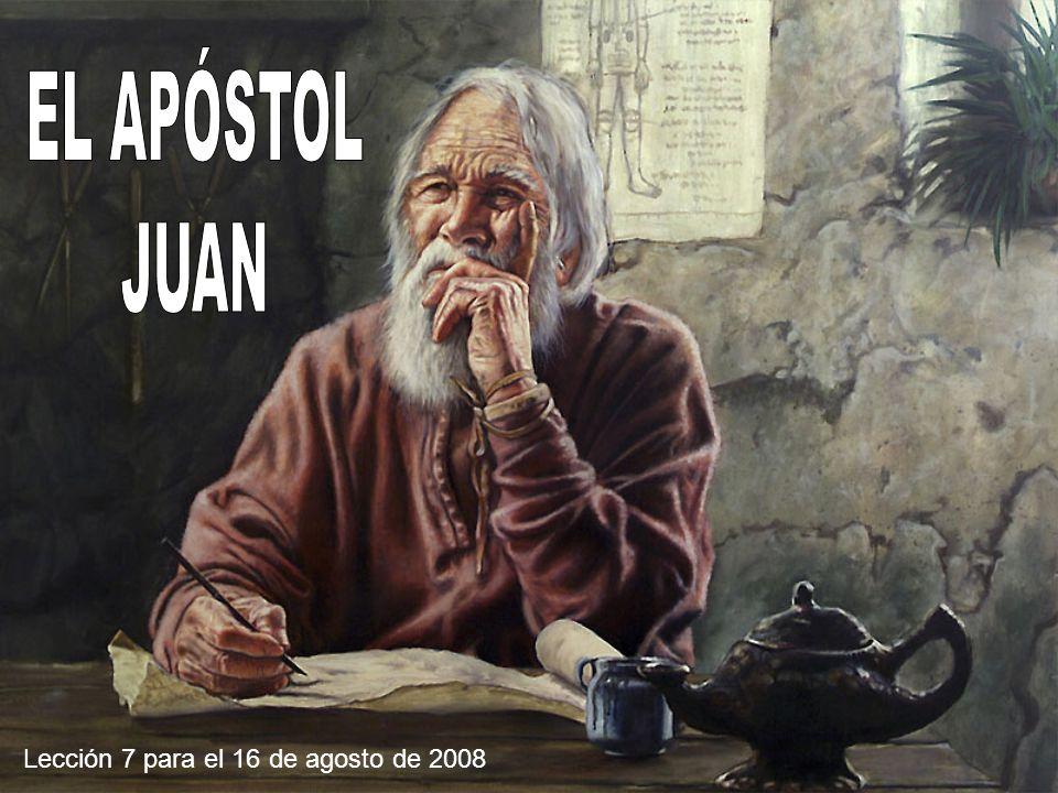 EL APÓSTOL JUAN Lección 7 para el 16 de agosto de 2008