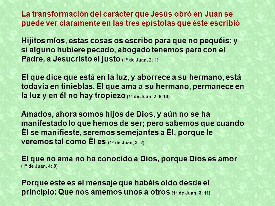La transformación del carácter que Jesús obró en Juan se puede ver claramente en las tres epístolas que éste escribió