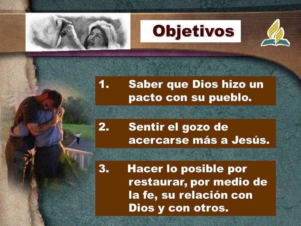 Objetivos 1. Saber que Dios hizo un pacto con su pueblo.