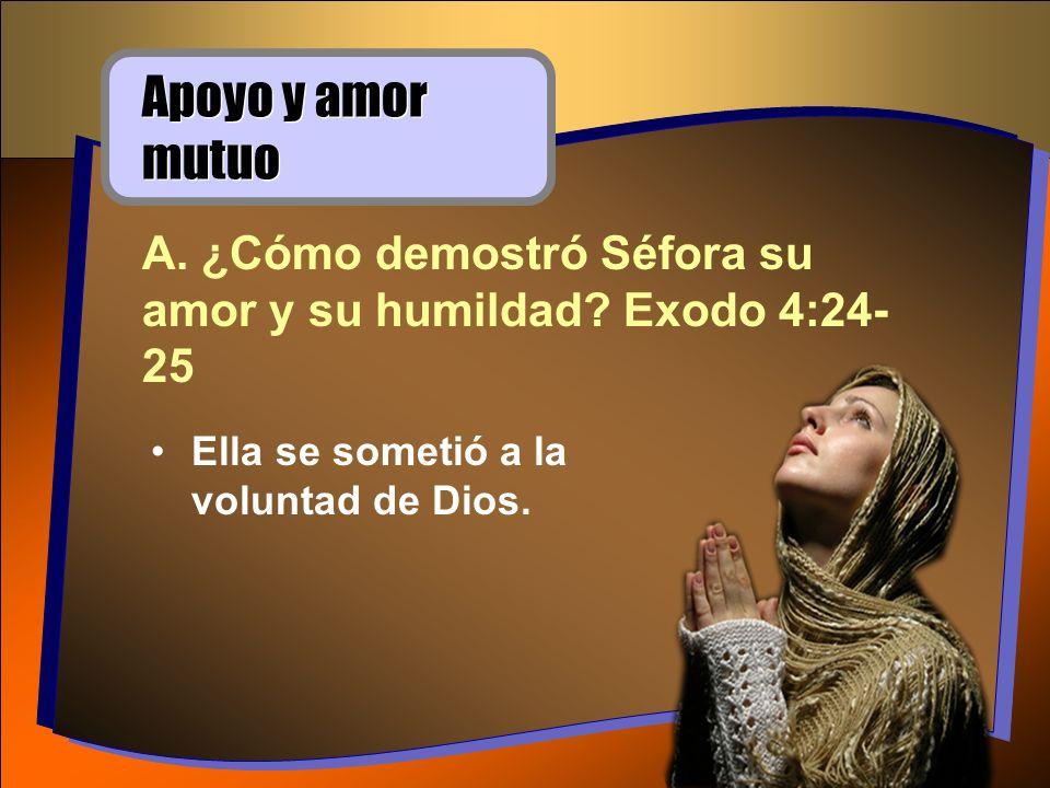 Apoyo y amor mutuo A. ¿Cómo demostró Séfora su amor y su humildad.