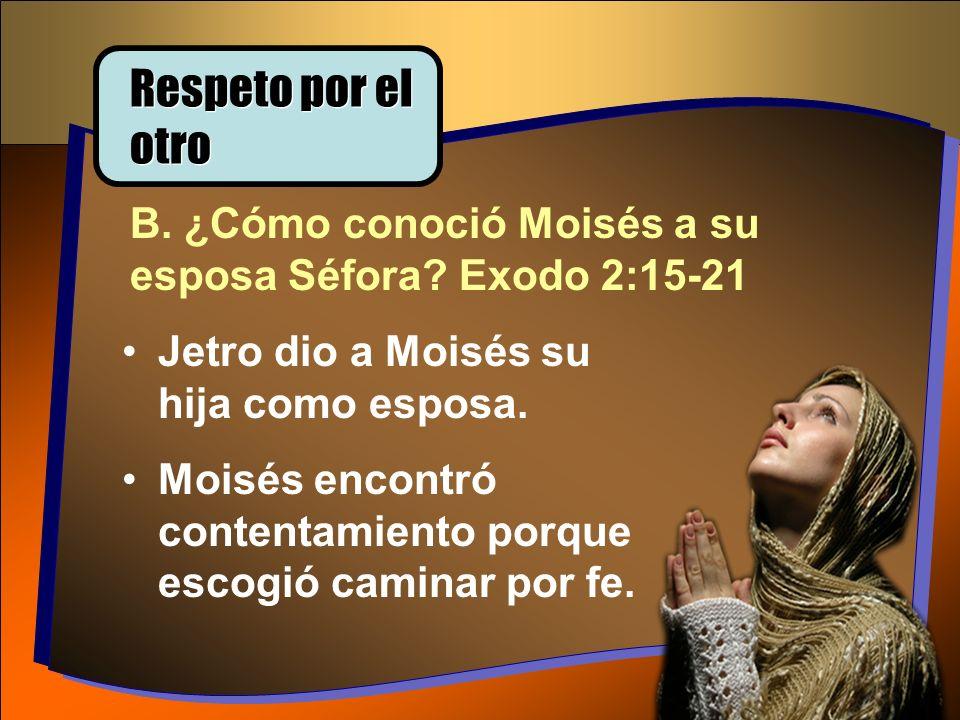 Respeto por el otro B. ¿Cómo conoció Moisés a su esposa Séfora Exodo 2:15-21. Jetro dio a Moisés su hija como esposa.