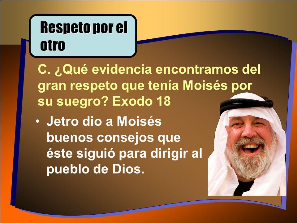 Respeto por el otro C. ¿Qué evidencia encontramos del gran respeto que tenía Moisés por su suegro Exodo 18.