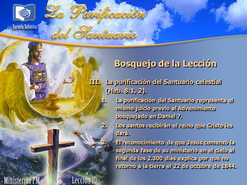 Bosquejo de la Lección La purificación del Santuario celestial (Heb. 8:1, 2).