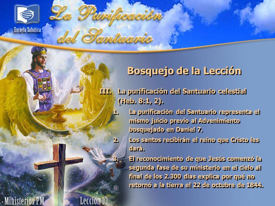 Bosquejo de la LecciónLa purificación del Santuario celestial (Heb. 8:1, 2).