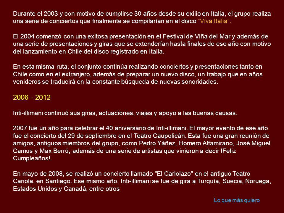Durante el 2003 y con motivo de cumplirse 30 años desde su exilio en Italia, el grupo realiza una serie de conciertos que finalmente se compilarían en el disco Viva Italia .