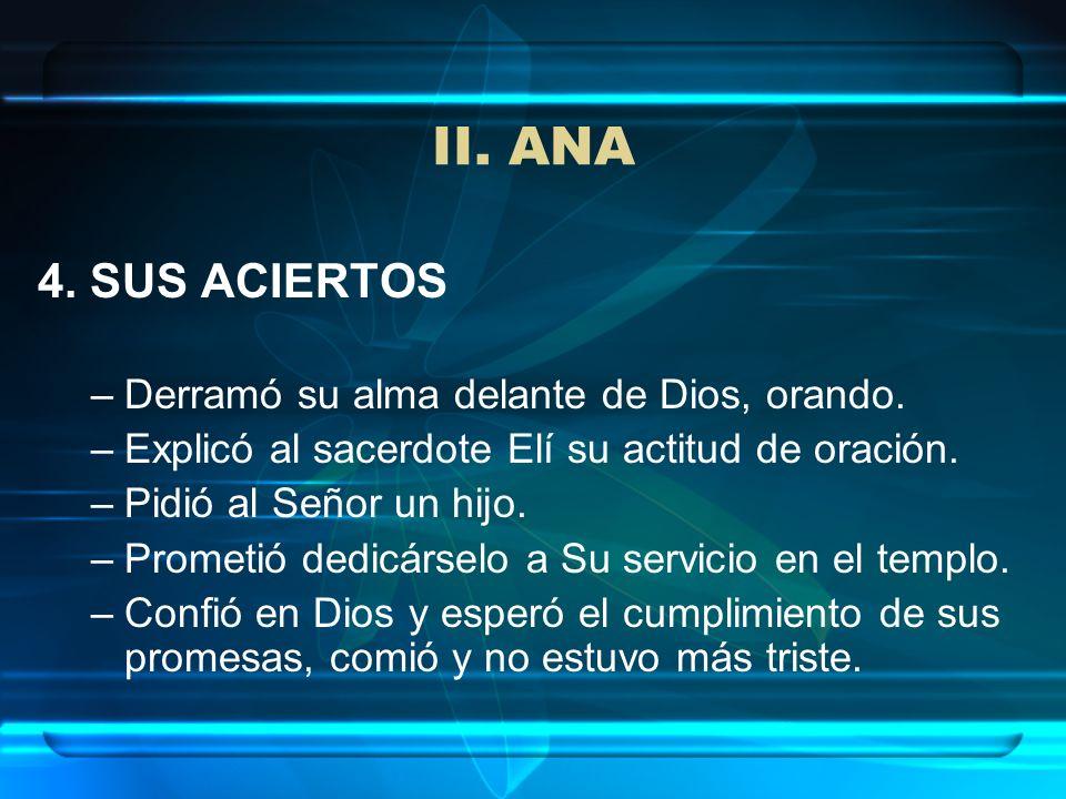 II. ANA 4. SUS ACIERTOS Derramó su alma delante de Dios, orando.
