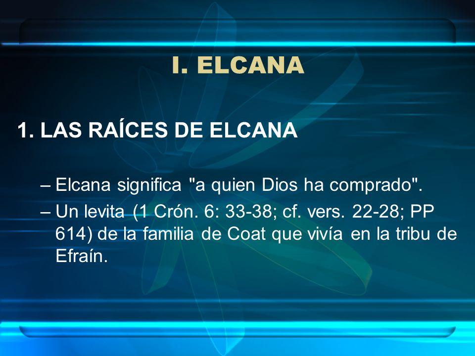 I. ELCANA 1. LAS RAÍCES DE ELCANA
