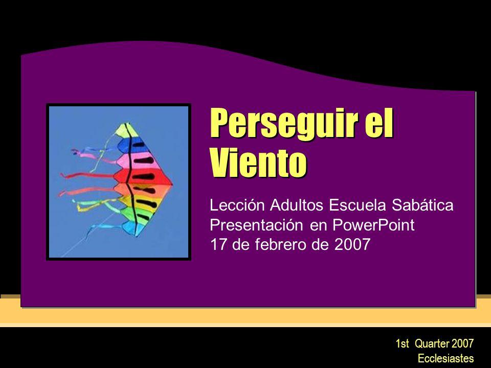 Perseguir el Viento Lección Adultos Escuela Sabática Presentación en PowerPoint 17 de febrero de 2007.