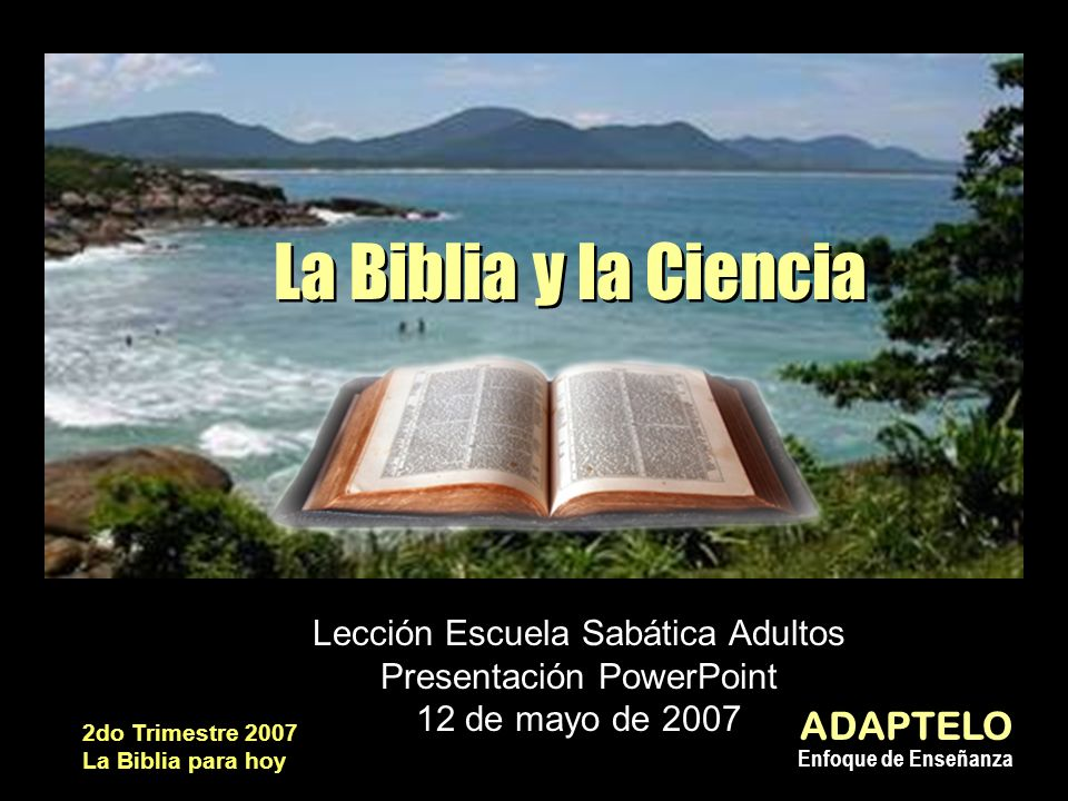 La Biblia y la Ciencia ADAPTELO Enfoque de Enseñanza