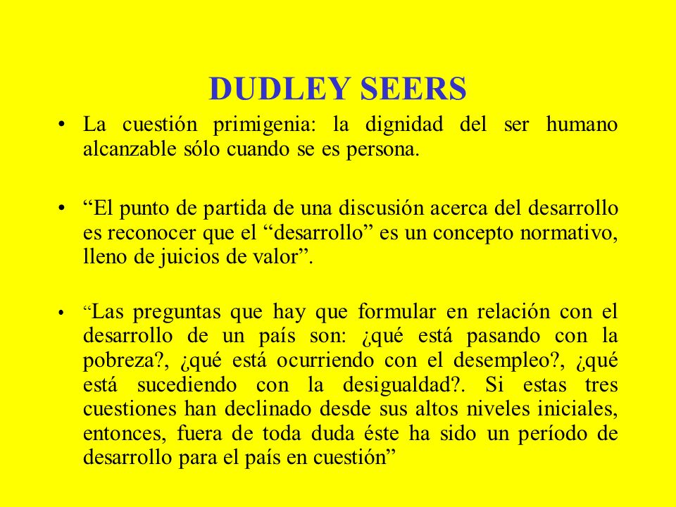 DUDLEY SEERSLa cuestión primigenia: la dignidad del ser humano alcanzable sólo cuando se es persona.