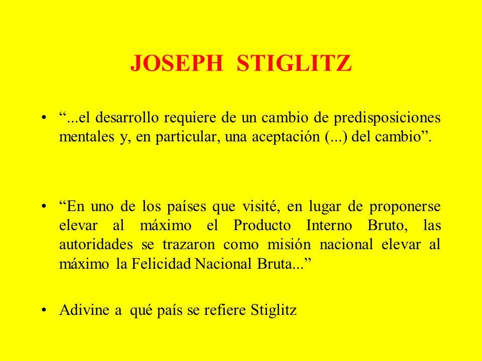 JOSEPH STIGLITZ ...el desarrollo requiere de un cambio de predisposiciones mentales y, en particular, una aceptación (...) del cambio .