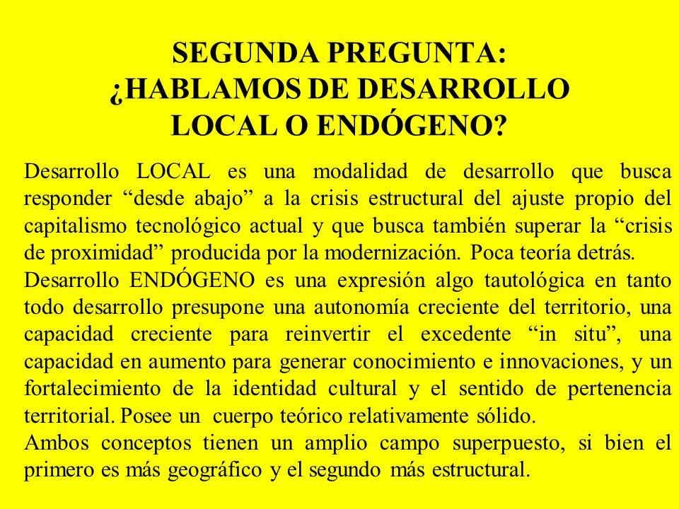 SEGUNDA PREGUNTA: ¿HABLAMOS DE DESARROLLO LOCAL O ENDÓGENO