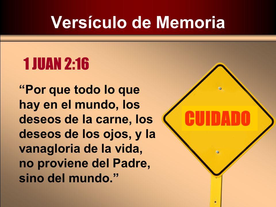 CUIDADO Versículo de Memoria 1 JUAN 2:16