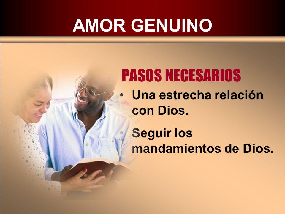 AMOR GENUINO PASOS NECESARIOS Una estrecha relación con Dios.
