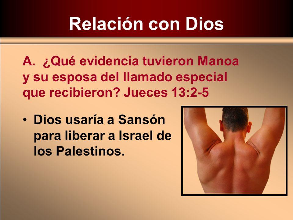 Relación con Dios A. ¿Qué evidencia tuvieron Manoa y su esposa del llamado especial que recibieron Jueces 13:2-5.