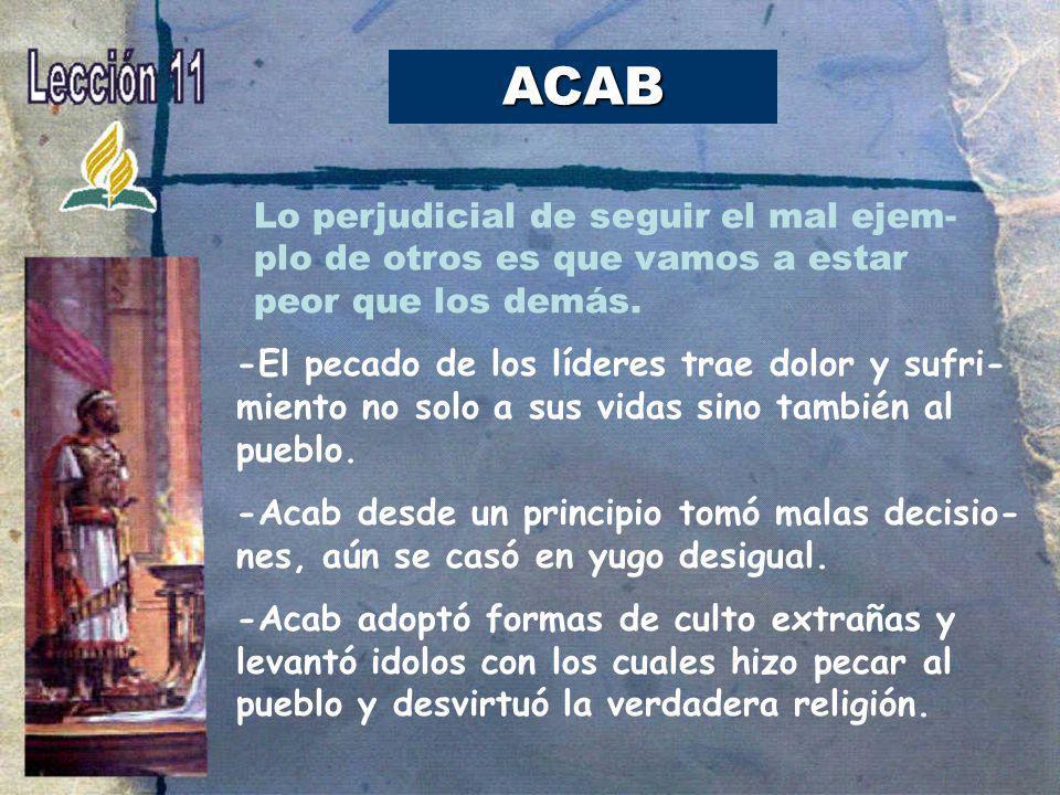 ACAB Lo perjudicial de seguir el mal ejem-plo de otros es que vamos a estar peor que los demás.
