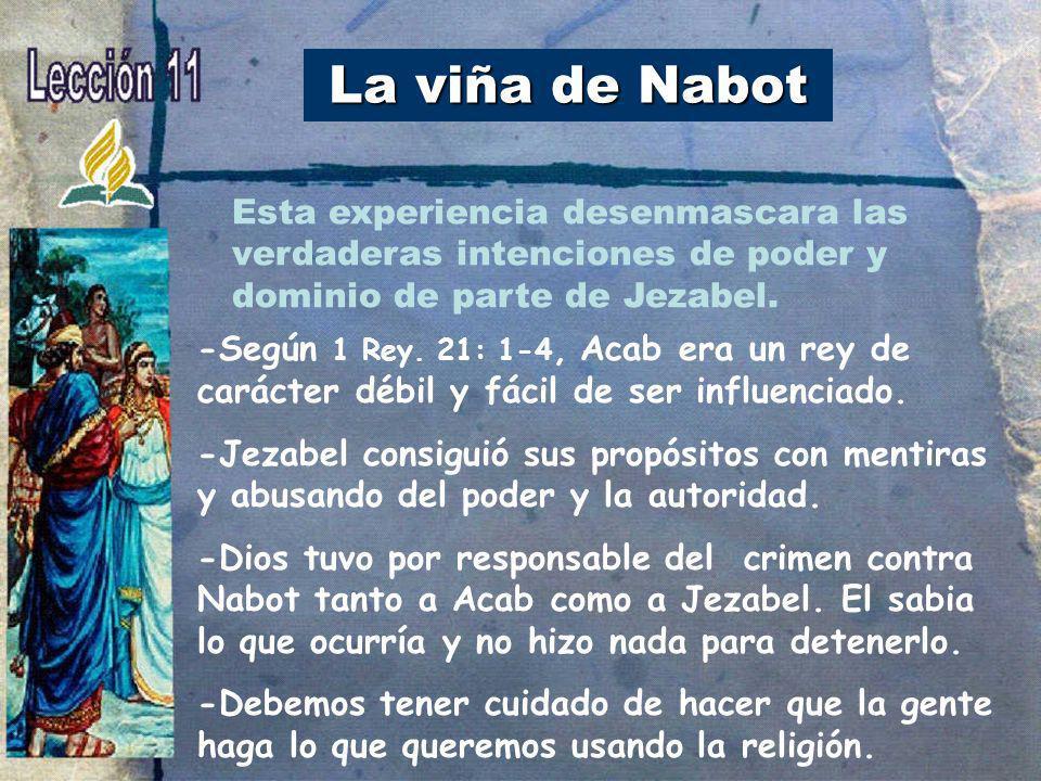 La viña de Nabot Esta experiencia desenmascara las verdaderas intenciones de poder y dominio de parte de Jezabel.