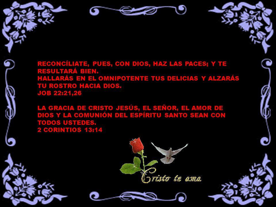 RECONCÍLIATE, PUES, CON DIOS, HAZ LAS PACES; Y TE RESULTARÁ BIEN.