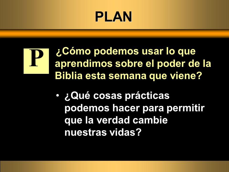 PLAN ¿Cómo podemos usar lo que aprendimos sobre el poder de la Biblia esta semana que viene P.