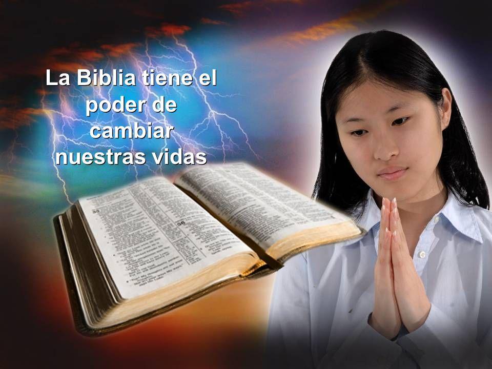 La Biblia tiene el poder de cambiar nuestras vidas