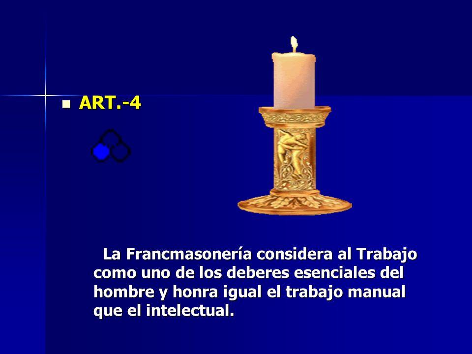 ART.-4 La Francmasonería considera al Trabajo