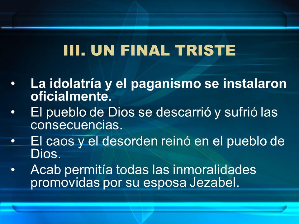 III. UN FINAL TRISTELa idolatría y el paganismo se instalaron oficialmente. El pueblo de Dios se descarrió y sufrió las consecuencias.