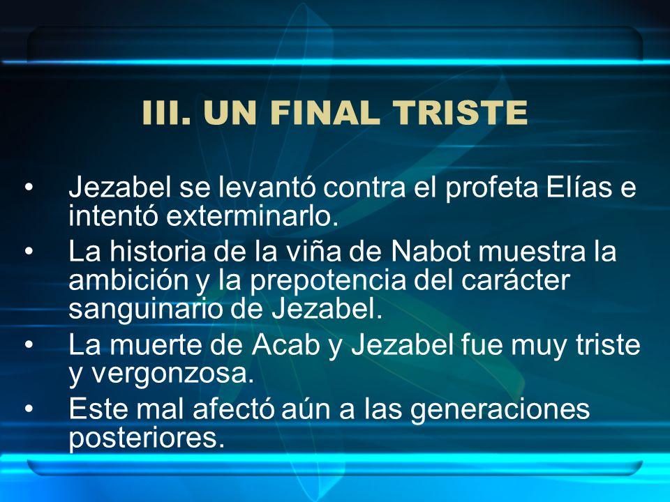 III. UN FINAL TRISTEJezabel se levantó contra el profeta Elías e intentó exterminarlo.