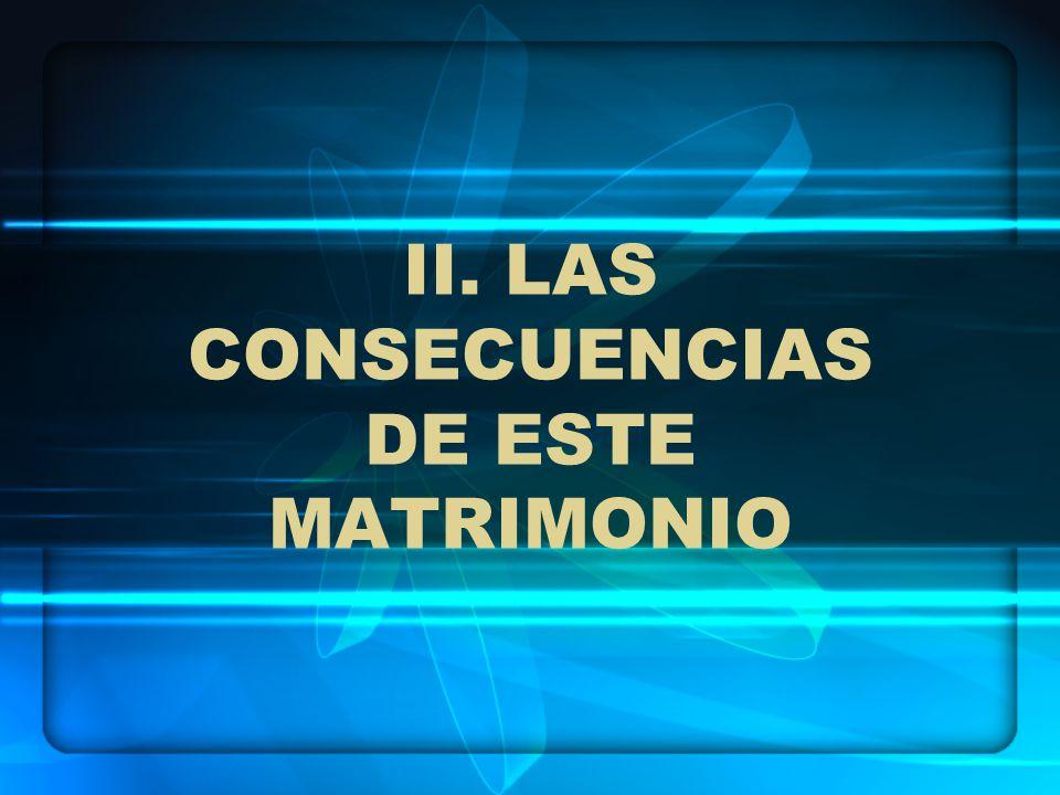 II. LAS CONSECUENCIAS DE ESTE MATRIMONIO