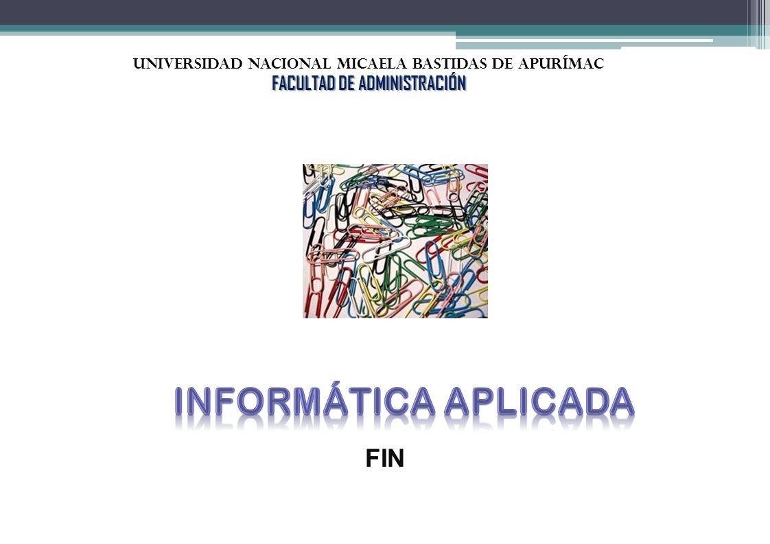 Informática aplicada FIN FACULTAD DE ADMINISTRACIÓN