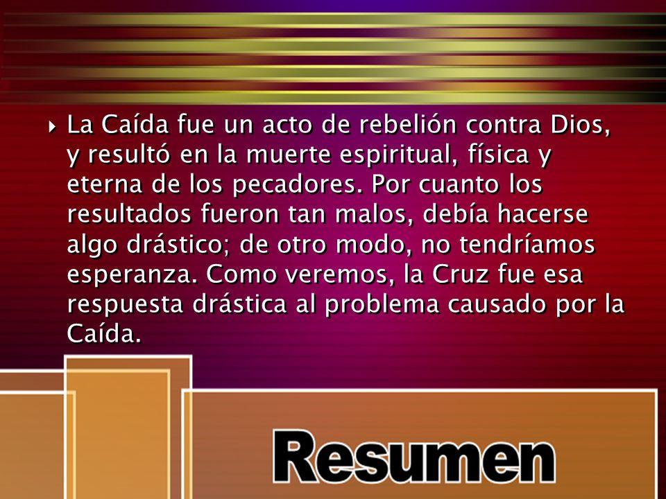 La Caída fue un acto de rebelión contra Dios, y resultó en la muerte espiritual, física y eterna de los pecadores.