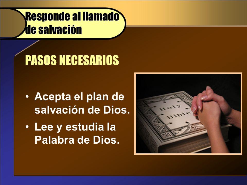 PASOS NECESARIOS Responde al llamado de salvación