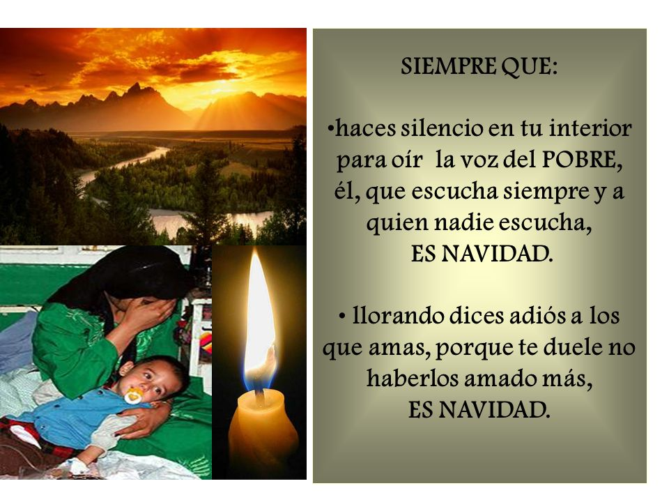 SIEMPRE QUE: haces silencio en tu interior para oír la voz del POBRE, él, que escucha siempre y a quien nadie escucha,