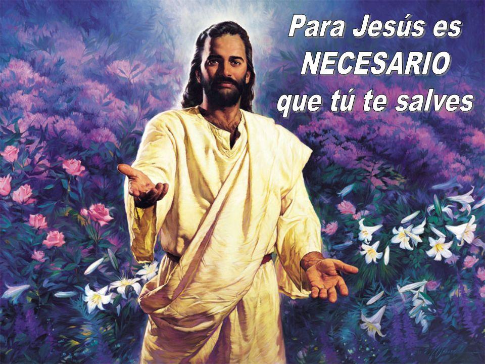 Para Jesús es NECESARIO que tú te salves