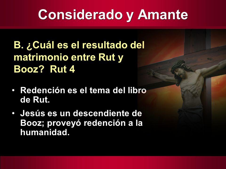 Considerado y Amante B. ¿Cuál es el resultado del matrimonio entre Rut y Booz Rut 4. Redención es el tema del libro de Rut.