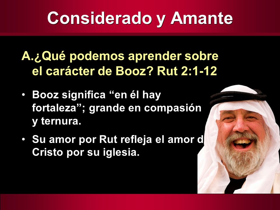 Considerado y Amante ¿Qué podemos aprender sobre el carácter de Booz Rut 2:1-12.