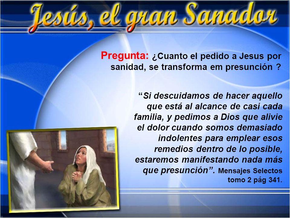Pregunta: ¿Cuanto el pedido a Jesus por sanidad, se transforma em presunción