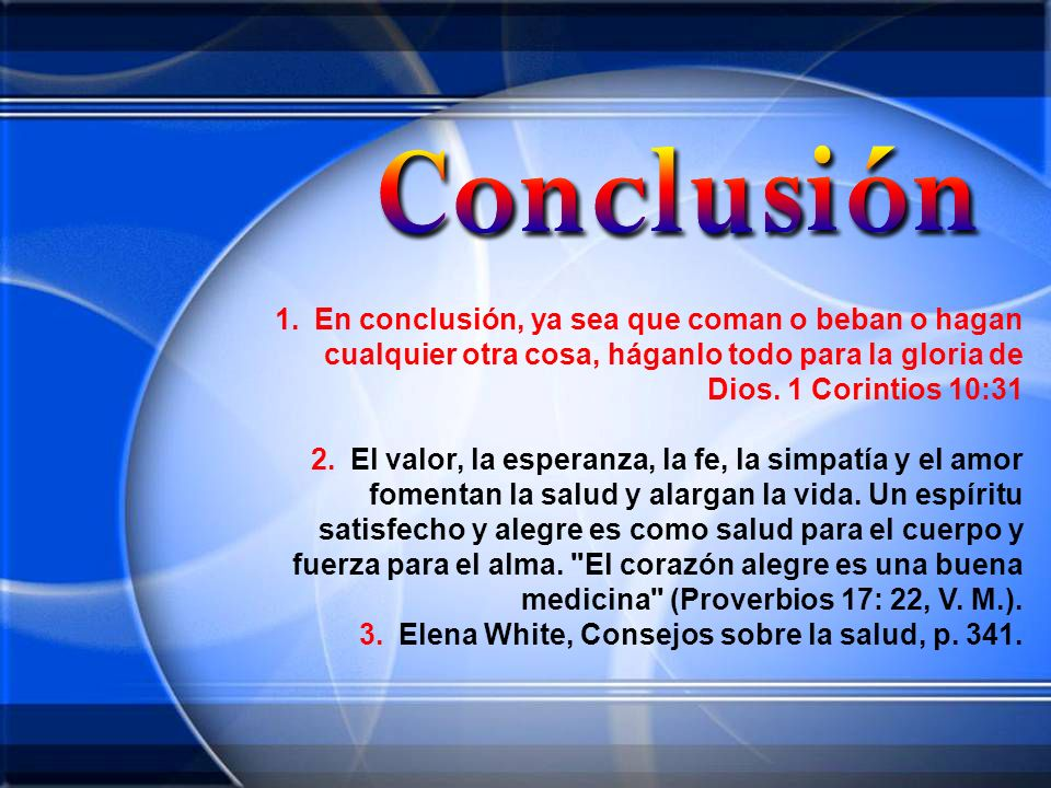 En conclusión, ya sea que coman o beban o hagan cualquier otra cosa, háganlo todo para la gloria de Dios. 1 Corintios 10:31