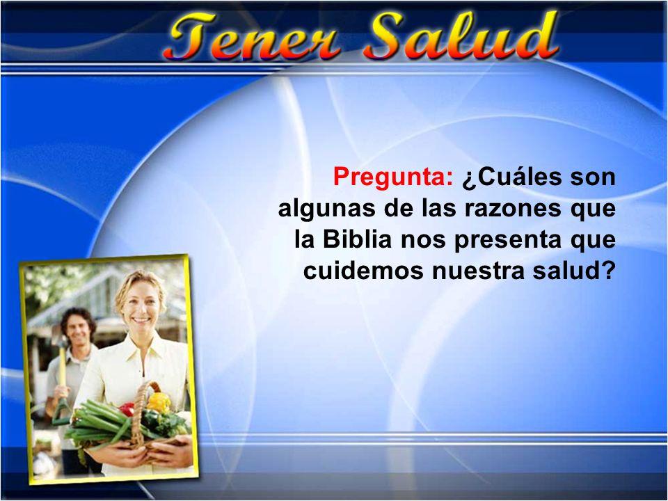 Pregunta: ¿Cuáles son algunas de las razones que la Biblia nos presenta que cuidemos nuestra salud