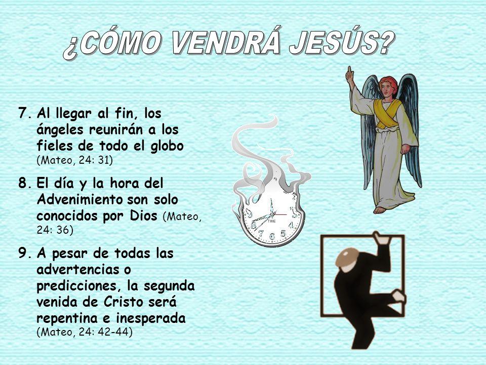 ¿CÓMO VENDRÁ JESÚS Al llegar al fin, los ángeles reunirán a los fieles de todo el globo (Mateo, 24: 31)
