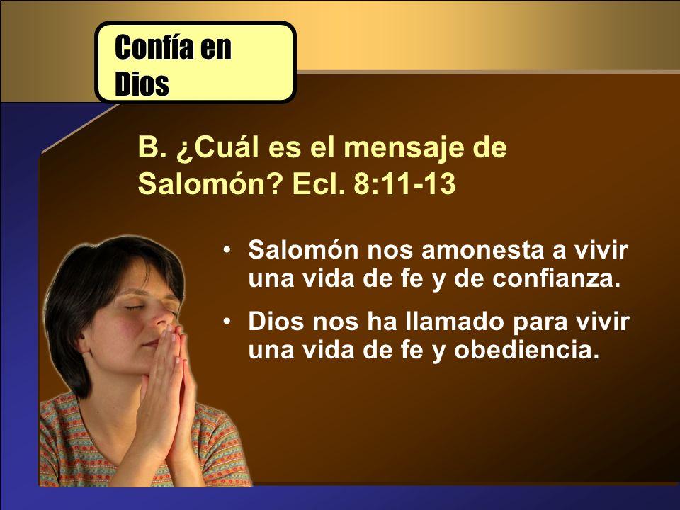 B. ¿Cuál es el mensaje de Salomón Ecl. 8:11-13