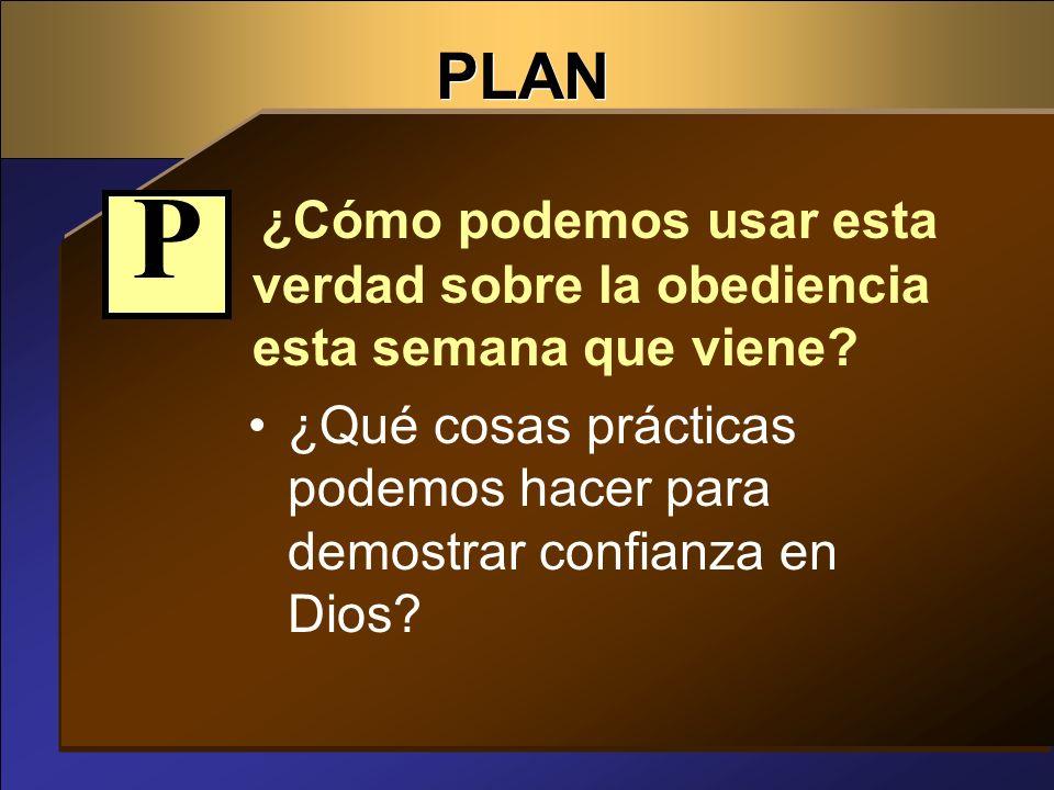 PLAN ¿Cómo podemos usar esta verdad sobre la obediencia esta semana que viene P.