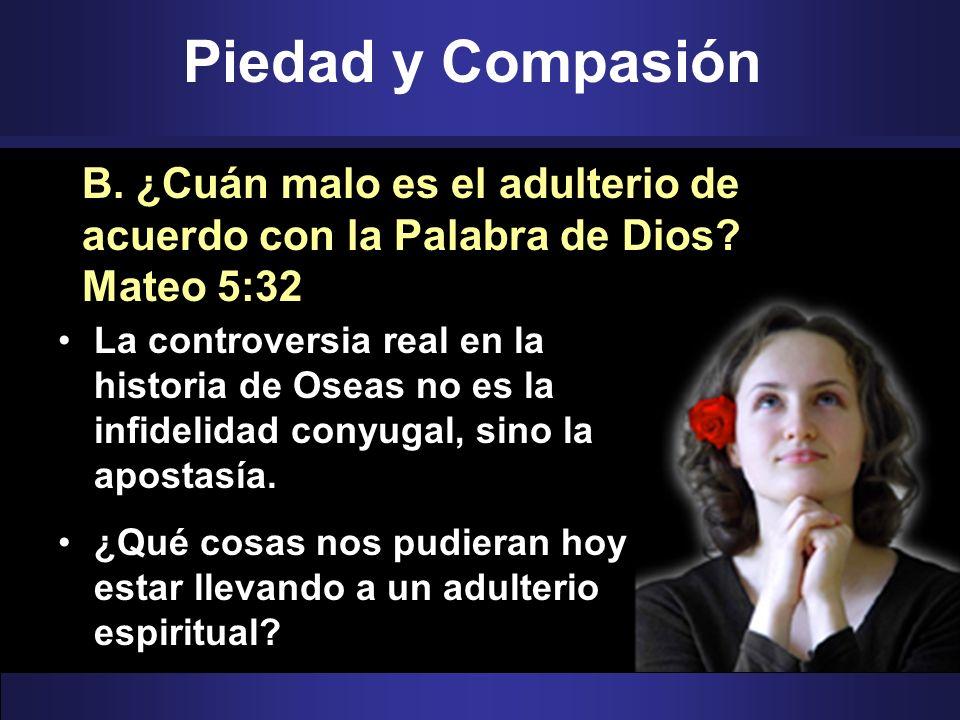 Piedad y Compasión B. ¿Cuán malo es el adulterio de acuerdo con la Palabra de Dios Mateo 5:32.