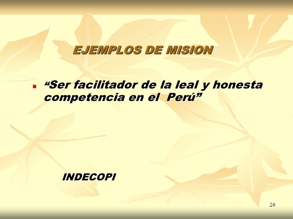 EJEMPLOS DE MISION Ser facilitador de la leal y honesta competencia en el Perú INDECOPI